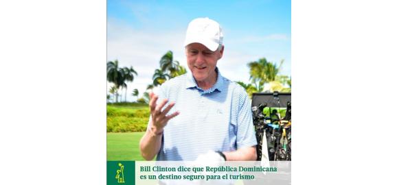 bill clinton expresa que republica dominicana es un gran lugar y todos deberian venir a conocerlo